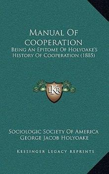 Hardcover Manual of Cooperation : Being an Epitome of Holyoake's History of Cooperation (1885) Book