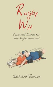 Rugby Wit: Quips and Quotes for the Rugby Obsessed (Humour): Quips and Quotes for the Rugby Obsessed (Humour) 1840246081 Book Cover