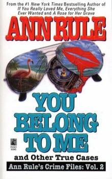 You Belong to Me and Other True Cases (Ann Rule's Crime Files: Vol. 2)
