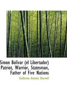 Paperback Simon Bolivar : Patriot, Warrior, Statesman Father of Five Nations Book