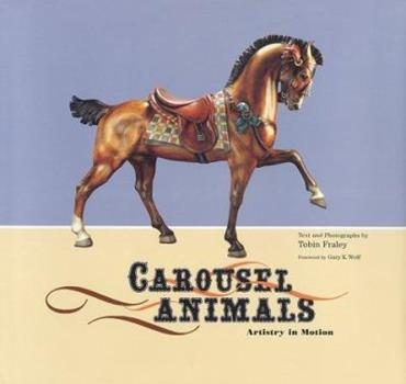 Carousel Animals: Artistry in Motion 081183347X Book Cover