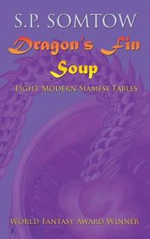 Dragon's Fin Soup and Other Modern Siamese Fables 0986053341 Book Cover