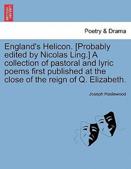 Paperback England's Helicon [Probably Edited by Nicolas Ling ] a Collection of Pastoral and Lyric Poems First Published at the Close of the Reign of Q Elizabe Book