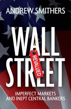 Wall Street Revalued: Imperfect Markets and Inept Central Bankers 0470750057 Book Cover