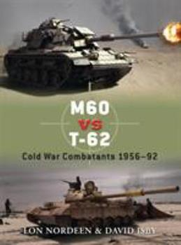M60 vs T-62: Cold War Combatants 1956–92 - Book #30 of the Duel