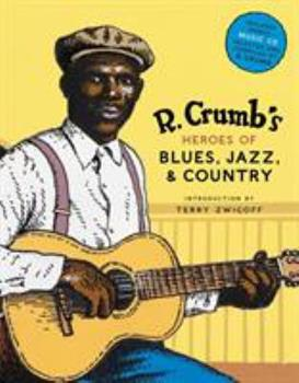 Hardcover R. Crumb's Heroes of Blues, Jazz & Country [With CD Audio] Book