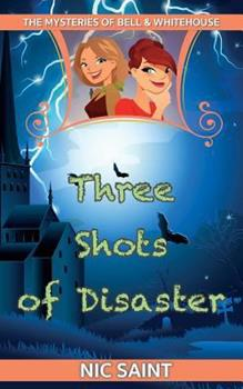 Three Shots of Disaster - Book #3 of the Mysteries of Bell & Whitehouse
