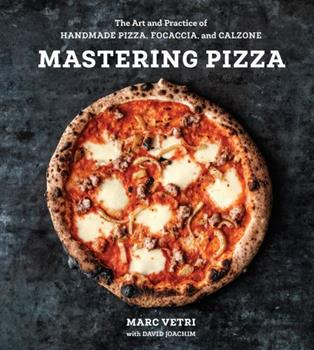 Mastering Pizza: The Art and Practice of Handmade Pizza, Focaccia, and Calzone [a Cookbook] 0399579222 Book Cover