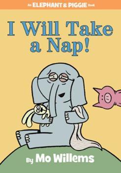 I Will Take a Nap! - Book #23 of the Elephant & Piggie