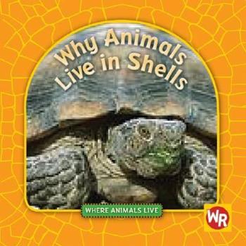 Why Animals Live in Shells - Book  of the Where Animals Live