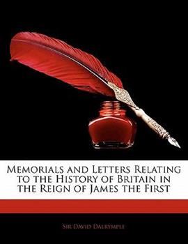 Paperback Memorials and Letters Relating to the History of Britain in the Reign of James The Book