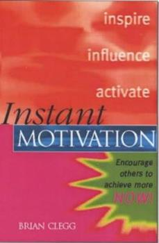 Instant Motivation: Encourage Others to Achieve More Now! (Instant (Kogan Page))