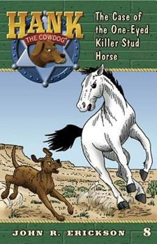 The Case of the One-Eyed Killer Stud Horse - Book #8 of the Hank the Cowdog