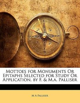Paperback Mottoes for Monuments or Epitaphs Selected for Study or Application, by F and M a Palliser Book
