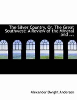 Paperback The Silver Country, or, the Great Southwest : A Review of the Mineral and ... [Large Print] Book