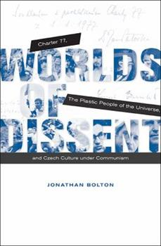 Worlds of Dissent: Charter 77, the Plastic People of the Universe, and Czech Culture Under Communism 0674064380 Book Cover