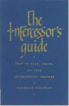 The Intercessor's Guide: How to Plan, Write and Lead Intercessory Prayers 1853117919 Book Cover