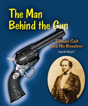 Library Binding The Man Behind the Gun : Samuel Colt and His Revolver Book