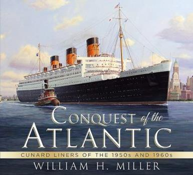 Conquest of the Atlantic: Cunard Liners of the 1950s and 1960s 1781553505 Book Cover
