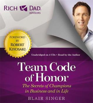 Rich Dad Advisors: Team Code of Honor: The Secrets of Champions in Business and in Life 1619697351 Book Cover