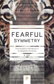 Fearful Symmetry: The Search for Beauty in Modern Physics (Princeton Science Library) 0026334305 Book Cover