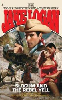 Slocum 306: Slocum and the Rebel Yell - Book #306 of the Slocum