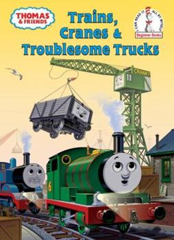 Hardcover Thomas and Friends: Trains, Cranes and Troublesome Trucks (Thomas & Friends) (Beginner Books(R)) Book