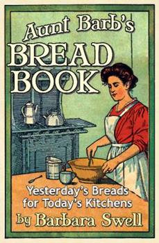 Aunt Barb's Bread Book: Yesterday's Breads for Today's Kitchens 1883206626 Book Cover