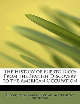 Paperback The History of Puerto Rico : From the Spanish Discovery to the American Occupation Book