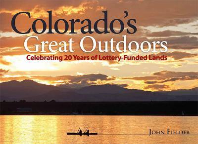 Colorado's Great Outdoors: Celebrating 20 Years of Lottery-Funded Lands 0986000426 Book Cover