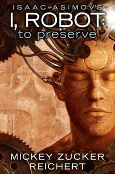 Isaac Asimov's I, Robot: To Preserve - Book #0.3 of the Foundation Universe