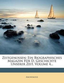 Paperback Zeitgenossen: Ein Biographisches Magazin Fur D. Geschichte Unserer Zeit, Volume 4... Book
