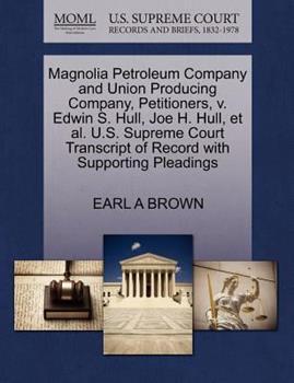 Paperback Magnolia Petroleum Company and Union Producing Company, Petitioners, V. Edwin S. Hull, Joe H. Hull, et Al. U. S. Supreme Court Transcript of Record Wit Book