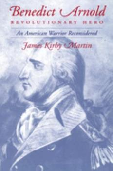 Benedict Arnold, Revolutionary Hero: An American Warrior Reconsidered 0814756468 Book Cover