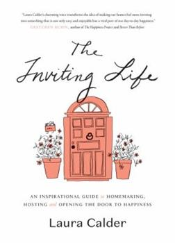 The Inviting Life: An Inspirational Guide to Homemaking, Hosting and Opening the Door to Happiness 0147530520 Book Cover