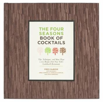 The Four Seasons Book of Cocktails: Tips, Techniques, and More Than 1,000 Recipes from New York's Landmark Restaurant 1402770960 Book Cover