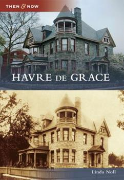 Havre de Grace (Then and Now: Maryland) - Book  of the  and Now