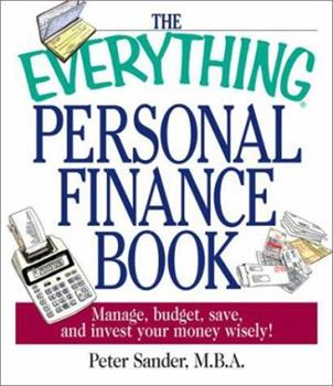 The Everything Personal Finance Book: Manage, Budget, Save, and Invest Your Money Wisely (Everything Series) 1580628109 Book Cover