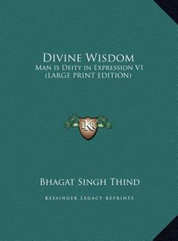 Hardcover Divine Wisdom : Man Is Deity in Expression V1 (LARGE PRINT EDITION) [Large Print] Book