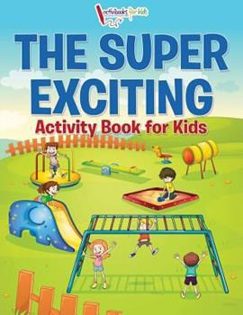 Paperback The Super Exciting Activity Book for Kids Book