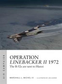 Operation Linebacker II 1972: The B-52s are sent to Hanoi - Book #6 of the Osprey Air Campaign
