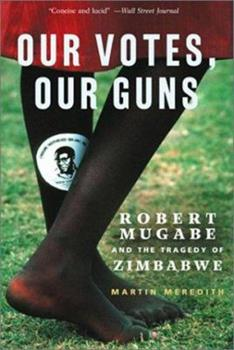 Paperback Our Votes, Our Guns : Robert Mugabe and the Tragedy of Zimbabwe Book