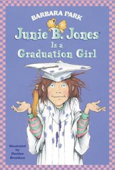 Junie B. Jones Is a Graduation Girl - Book #17 of the Junie B. Jones