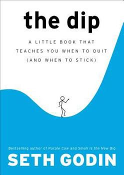 Hardcover The Dip: A Little Book That Teaches You When to Quit (and When to Stick) Book