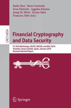 Paperback Financial Cryptography and Data Security: FC 2010 Workshops, RLCPS, WECSR, and WLC 2010, Tenerife, Canary Islands, Spain, January 25-28, 2010, Revised Book