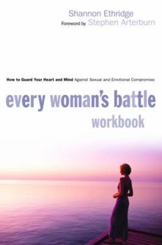 Paperback Every Woman's Battle Workbook : How to Guard Your Heart and Mind Against Sexual and Emotional Compromise Book