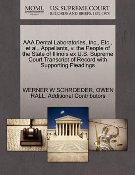 Paperback Aaa Dental Laboratories, Inc. , etc. , et Al. , Appellants, V. the People of the State of Illinois Ex U. S. Supreme Court Transcript of Record with Suppor Book