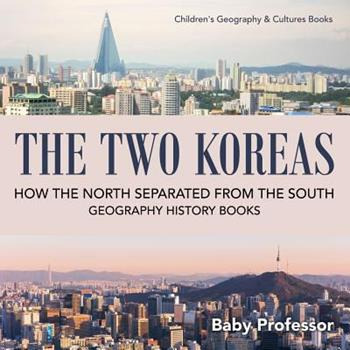 Paperback The Two Koreas: How the North Separated from the South - Geography History Books - Children's Geography & Cultures Books Book