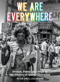 Hardcover We Are Everywhere: Protest, Power, and Pride in the History of Queer Liberation Book