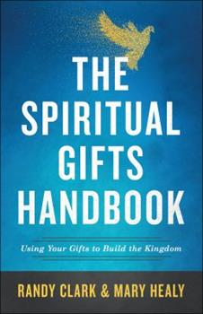 The Spiritual Gifts Handbook: Using Your Gifts to Build the Kingdom